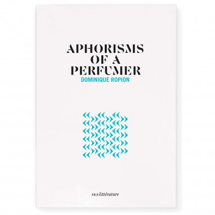 Aphorisms of a Perfumer Dominique Ropion